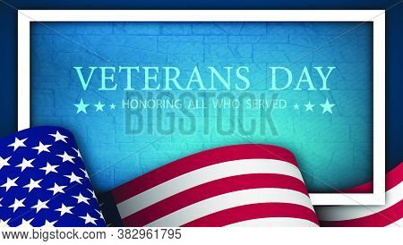 Happy Veterans Day Festive Banner With American Flag And Memorial Wall In Background. American Flag
