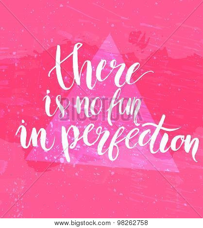 There is no fun in perfection. Inspirational quote at pink background with messy grunge texture, bru