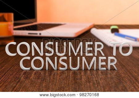 Consumer to Consumer - letters on wooden desk with laptop computer and a notebook. 3d render illustration. poster