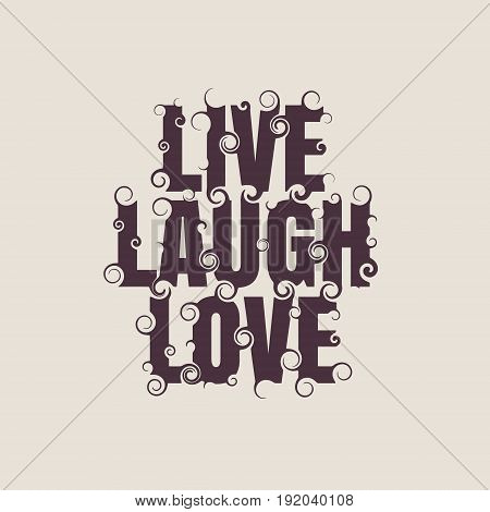 Vector lettering illustration with live, laugh, love quote. Typography poster with abstract ornament of curls.