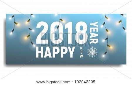 New Year 2018 . Card template with glowing garlands and typography. Happy New Year 2018