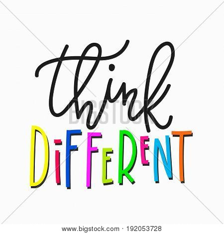 Think different quote lettering. Calligraphy inspiration graphic design typography element. Hand written postcard. Cute simple vector sign.