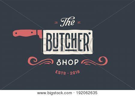 Vintage emblem of Butchery meat shop with text The Butcher, Shop. Logo template for meat business - farmer shop, market or design - label, banner, sticker. Vector Illustration