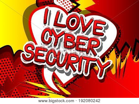 I Love Cyber Security - Comic book style word on abstract background.