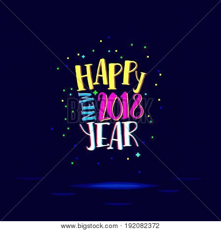 Happy 2018 New Year. Holiday Vector Illustration With Lettering Composition And Burst. Vibrant colored Happy New Year Label with laights on dark background