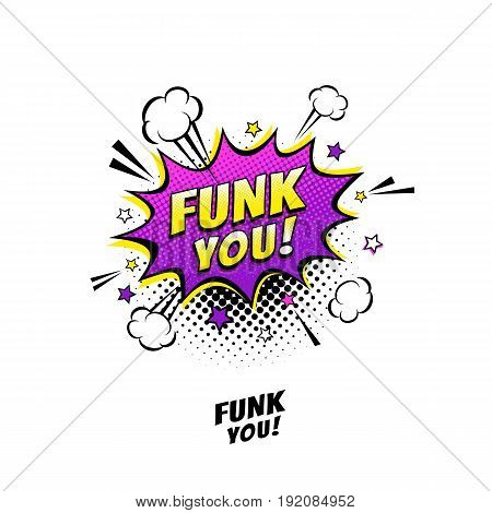 Comic speech bubble with expression text Funk you!. Vector bright dynamic cartoon illustration in retro pop art style isolated on white background.