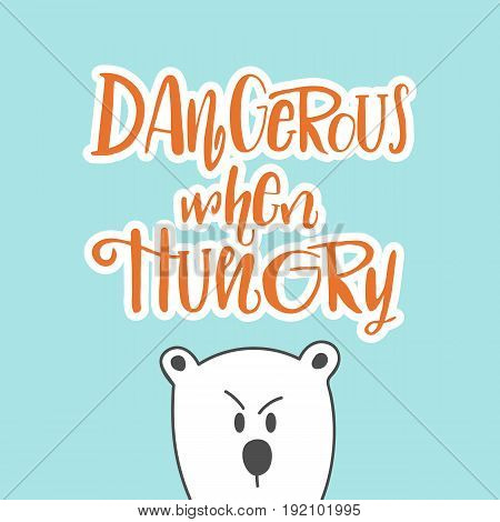 Dangerous When Hungry Hand Drawing Lettering Illustration With White Cartoon Bear. Good Phrase For T