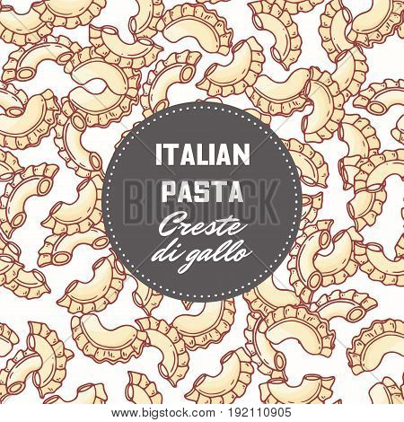 Hand drawn pattern with pasta creste di gallo. Background for food package design. Vector illustration