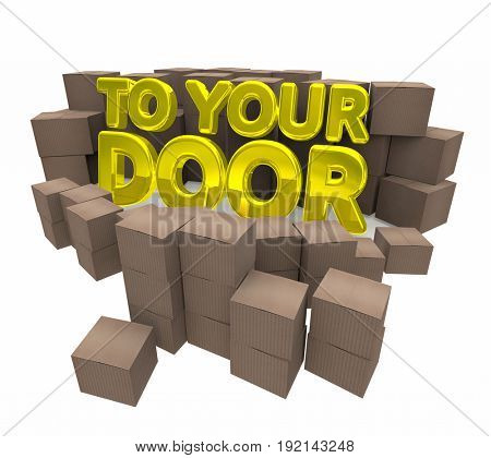 To Your Door Special Delivery Home Service Cardboard Boxes 3d Illustration