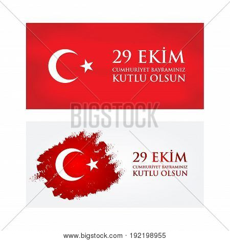 29 Ekim Cumhuriyet Bayraminiz Kutlu Olsun. Translation: 29 October Happy Republic Day Turkey. Greeti