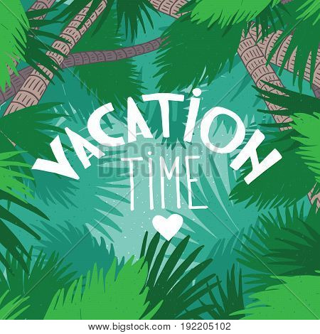 Nice exotic square card with green colors with palm tree trunks and leaves in the background. Realistic hand draw style. Lettering Vacation Time