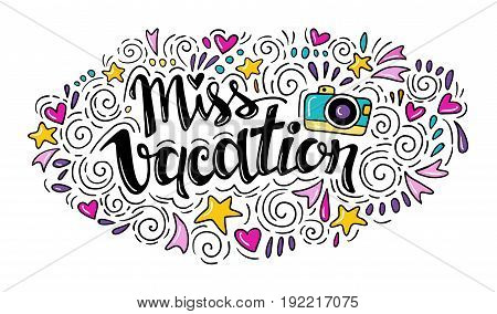 Words Miss Vacation. Vector inspirational quote with doodle ornament. Travel signs. Hand lettering. Can be printed on T-shirts, bags, posters, invitations, cards, phone cases, pillows