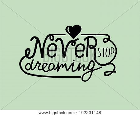 Hand lettering Never stop dreaming with heart. Motivational quotes. Poster.
