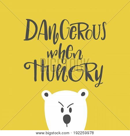 Cute Hand Drawn Cartoon Illustration With Lettering Dangerous When Hungry.