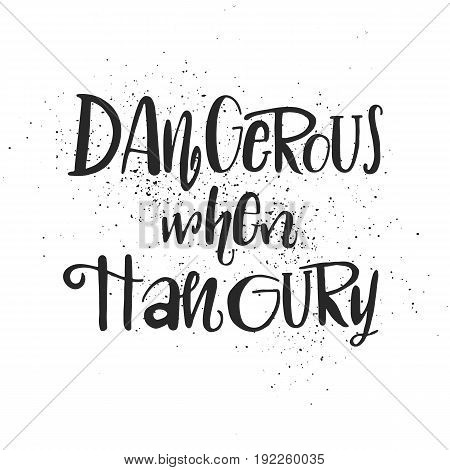 Dangerous When Hungry Hand Drawn Cartoon Lettering. God Phrase For Clothes, Kitchen Ware, Postcards.