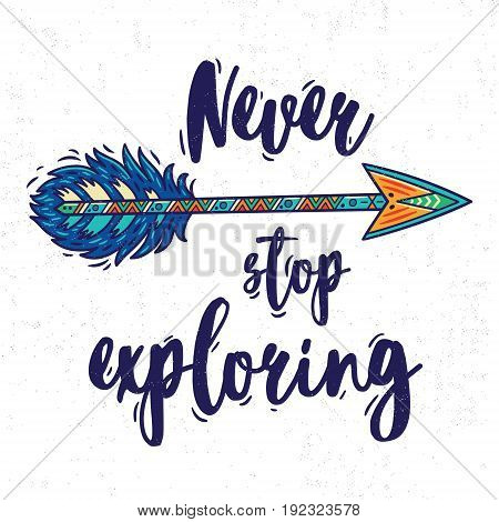 Never stop exploring. Boho style Inspirational quote with ethnic arrow and colorful feather. Vector bohemian illustration