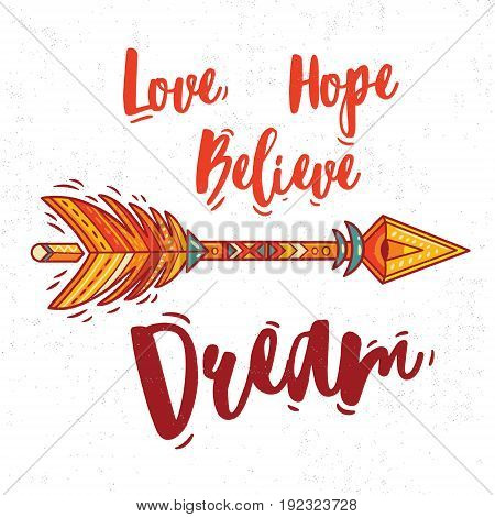 Love, Hope, Believe, Dream. Boho style Inspirational quote with ethnic arrow and colorful feather. Vector bohemian illustration