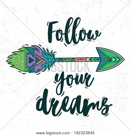 Follow your dreams. Boho style Inspirational quote with ethnic arrow and colorful feather. Vector bohemian illustration