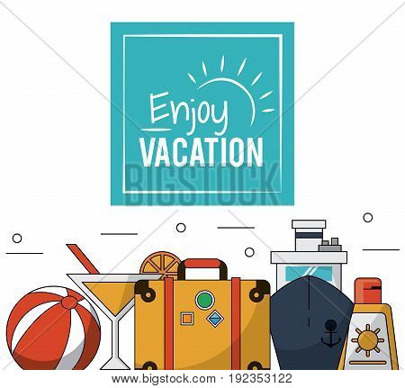 color poster of enjoy vacation with luggage and cruise ship and cocktail and sunblock vector illustration