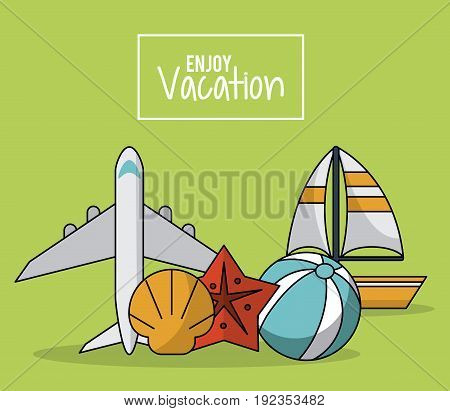 colorful poster of enjoy vacation with airplane and sailboat and starfish and beach ball vector illustration