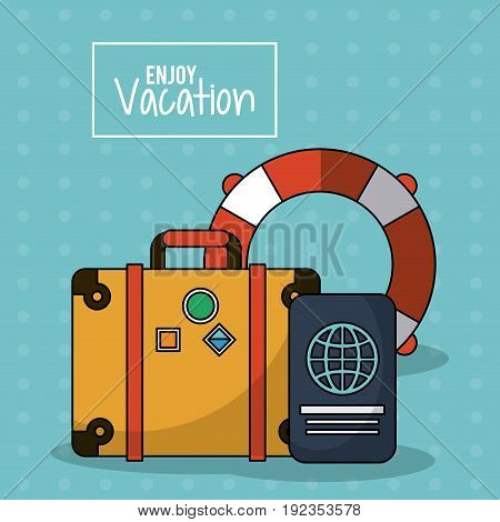 colorful poster of enjoy vacation with luggage and passport and flotation hoop vector illustration