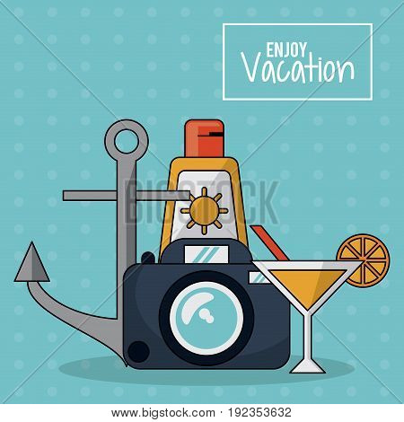 colorful poster of enjoy vacation with photo camera and cocktail and sunblock and anchor vector illustration