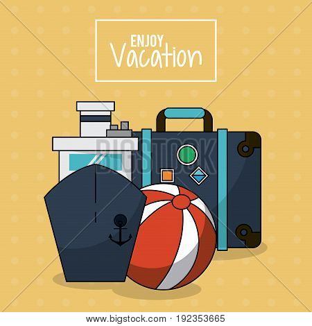 colorful poster of enjoy vacation with cruise ship and luggage and beach ball vector illustration