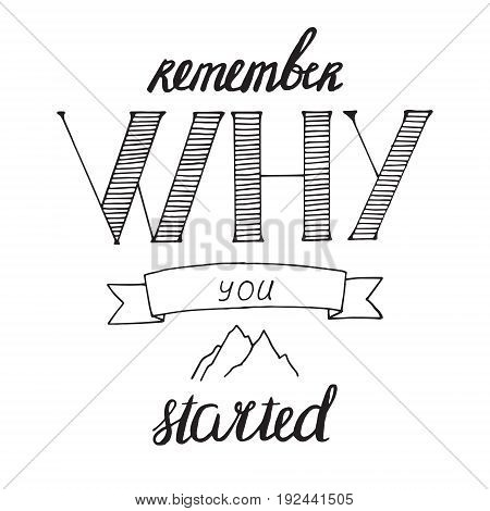 Remember why you started. Motivational quote in vector. Perfect for poster and cards