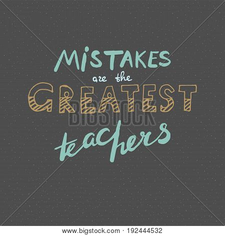 Motivational quote in hand drawn style. Mistakes are the greatest teachers. Vector illustration