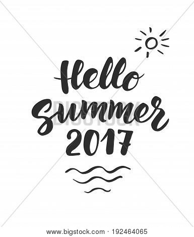 Hello Summer 2017 text, hand drawn brush lettering. Summer label with calligraphic design elements, vector illustration. Great for party posters and banners.