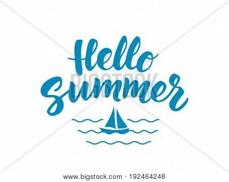 Hello Summer text with nautical design elements. Hand drawn brush lettering. Boat icon and waves background. Retro style fun summer poster.