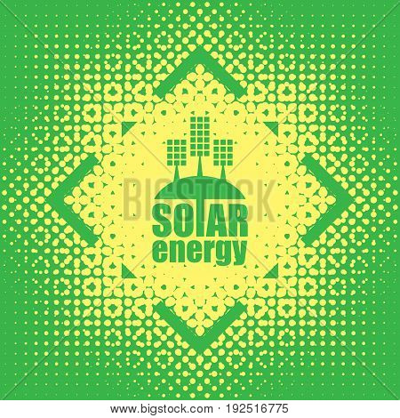 Vector banner of solar energy. The concept of green energy with the emblem of the solar panels on abstract green background