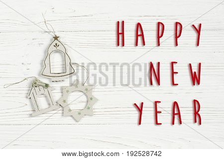 Happy New Year Text Sign On Christmas Simple Vintage Toys On Stylish White Rustic Wooden Background.