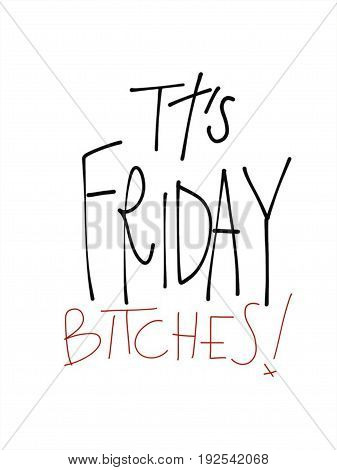 It's Friday bitches! word handwriting illustration on white background