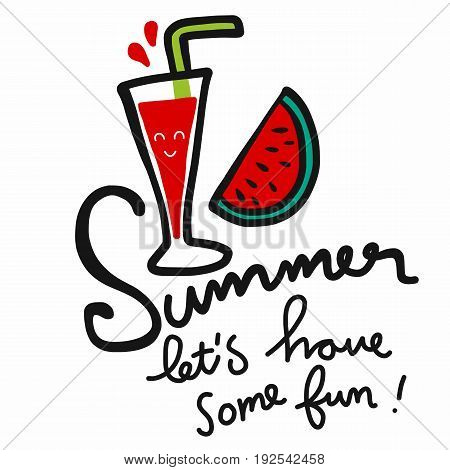 Summer let's have some fun word and watermelon juice cartoon illustration