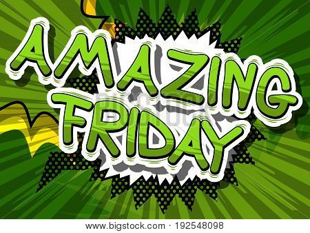 Amazing Friday - Comic book style word on abstract background.