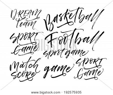 Set of sports phrases : Dream team sport game match score basketball football game. Ink illustration. Modern brush calligraphy. Isolated on white background.