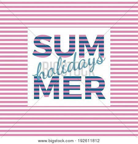 Summer holidays typography for poster banner flyer greeting card and other seasonal design with frame and pink striped background. Vector illustration