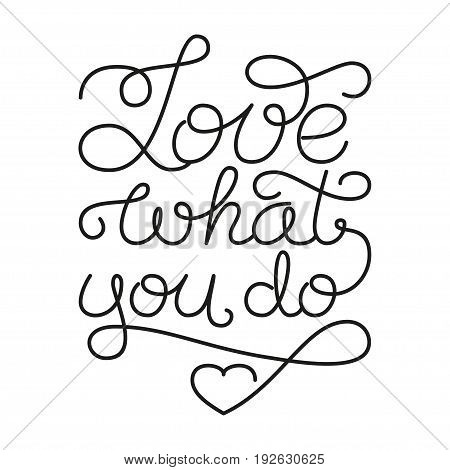 Love what you do hand lettering on white background. Vector illustration for your design