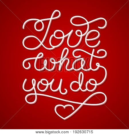 Love what you do hand lettering on red background. Vector illustration for your design