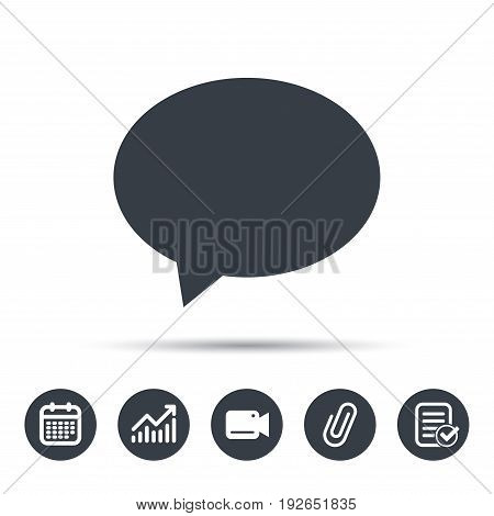 Speech bubble icon. Chat symbol. Calendar, chart and checklist signs. Video camera and attach clip web icons. Vector