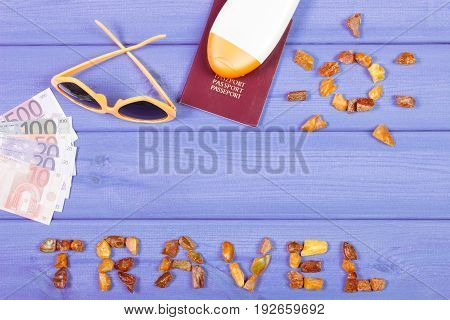 Word Travel With Shape Of Sun, Sunglasses, Sun Lotion, Passport With Currencies Euro