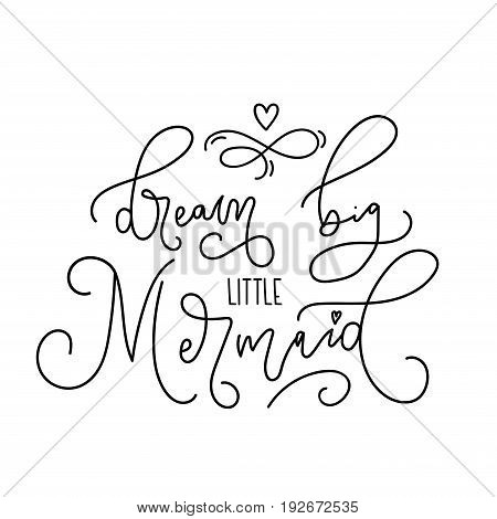 Dream big little mermaid hand drawn inspirational quote. Trendy letteting design for t-shirt, invitations, cards, brochures, posters. Modern calligraphy illustration with mermaid quote.