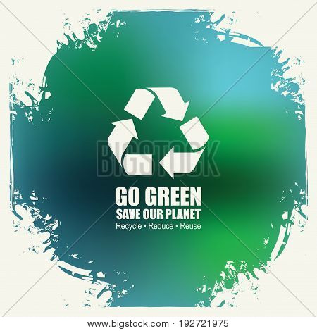 Go Green Recycle Reduce Reuse Eco Poster Concept. Vector Creative Organic illustration on abstract colored background. Save our planet
