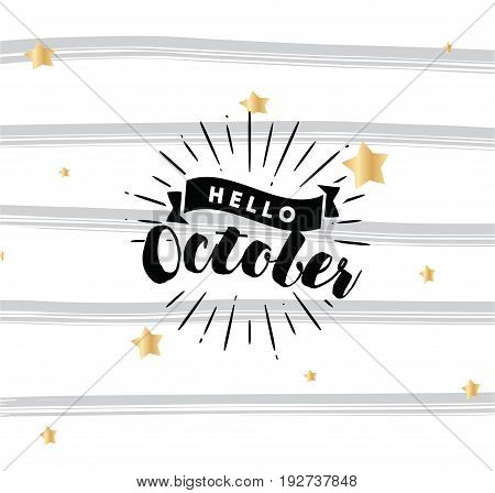 Hello October. Inspirational quote. Typography for calendar or poster, invitation, greeting card or t-shirt. Vector lettering, calligraphy design. Text background