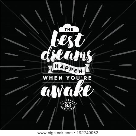 Best dreams happen when you are awake. Inspirational quote, motivation. Typography for poster, invitation, greeting card or t-shirt. Vector lettering, inscription, calligraphy design. Text background
