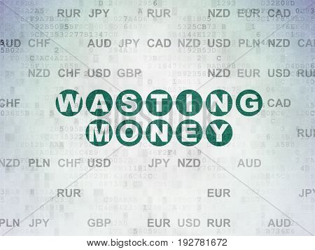 Banking concept: Painted green text Wasting Money on Digital Data Paper background with Currency