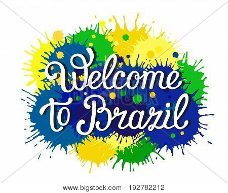 Hand-drawn lettering phrase Welcome to Brazil on the bright background stains. Brazilian flag colors. EPS 10 vector colorful illustration. Isolated.