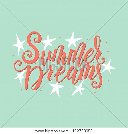 Summer dreams. Vector lettering summer card. Handdrawn positive unique calligraphy for print, greeting cards and photo overlays.