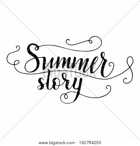 Summer story. Vector lettering summer card. Handdrawn positive unique calligraphy for print, greeting cards and photo overlays.